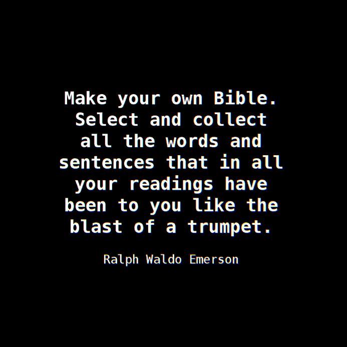 R W Emerson: Make your own Bible...